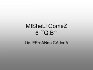 MISheLl GomeZ 6 ´´Q.B´´