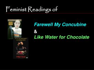 Feminist Readings of Farewell My Concubine &  Like Water for Chocolate