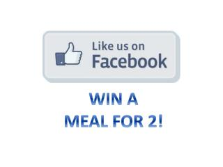 WIN A  MEAL FOR 2!