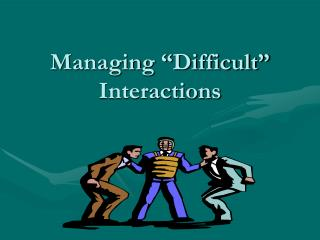 Managing �Difficult� Interactions