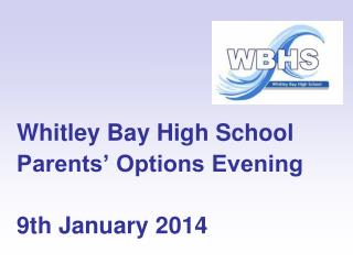 Whitley Bay High School    Parents' Options Evening   9th January 2014