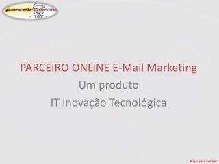 PARCEIRO ONLINE E-Mail Marketing Um  produto IT Inovação Tecnológica
