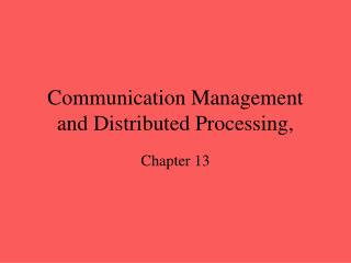 Communication Management and Distributed Processing,