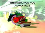 THE RAWLINGS HOG ADVANTAGE