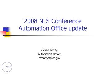 2008 NLS Conference Automation Office update
