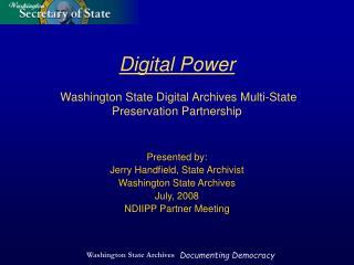 Digital Power Washington State Digital Archives Multi-State Preservation Partnership