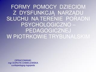 OPRACOWANIE:  mgr DOROTA CHMIELEWSKA surdopedagog-logopeda
