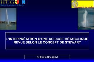 L'INTERPRÉTATION D'UNE ACIDOSE MÉTABOLIQUE REVUE SELON LE CONCEPT DE STEWART