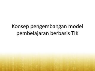 Konsep pengembangan model pembelajaran berbasis TIK