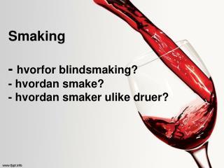 Smaking  -  hvorfor blindsmaking? - hvordan smake? - hvordan smaker ulike druer?