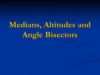 Medians, Altitudes and Angle Bisectors