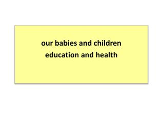 o ur  babies and  children education  and health