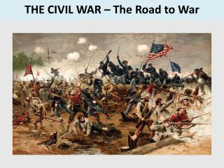 THE CIVIL WAR – The Road to War