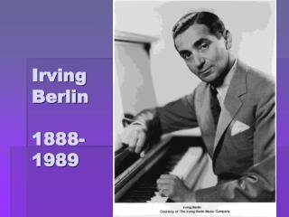Irving Berlin 1888-1989
