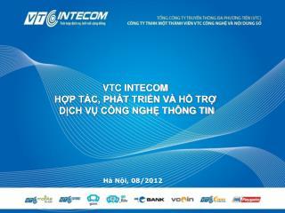 VTC INTECOM HỢP TÁC, PHÁT  TRIỂN VÀ  HỖ TRỢ  DỊCH VỤ CÔNG NGHỆ THÔNG TIN