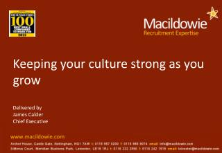 Keeping your culture strong as  you grow Delivered by James Calder Chief Executive