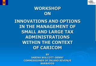 WORKSHOP ON  INNOVATIONS AND OPTIONS  IN THE MANAGEMENT OF  SMALL AND LARGE TAX  ADMINISTRATIONS WITHIN THE CONTEXT OF C