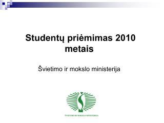 Studentų priėmimas 2010 metais  Švietimo ir mokslo ministerija