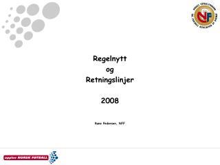 Regelnytt og Retningslinjer 2008 Rune Pedersen, NFF