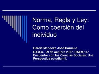 Norma, Regla y Ley: Como coerción del individuo