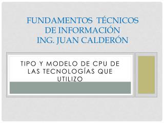 Fundamentos  Técnicos de  información Ing. Juan calderón