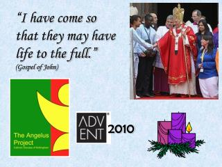 I have come so that they may have life to the full.                                Gospel of John