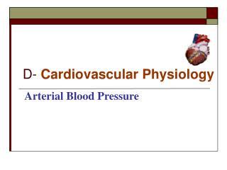 D-  Cardiovascular Physiology