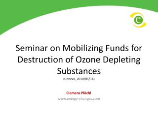 Seminar on Mobilizing Funds for Destruction of Ozone Depleting Substances (Geneva, 2010/06/14)