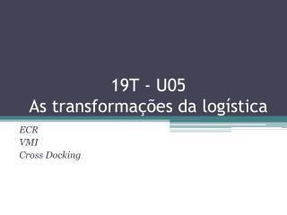 19T - U05 As transformações da logística