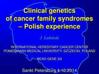 Clinical genetics of cancer family  syndromes –  Polish experience
