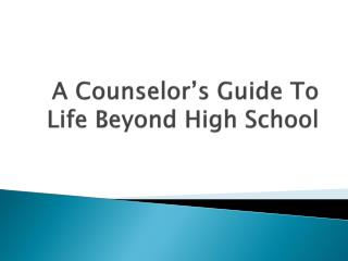 A Counselor's Guide To Life Beyond High School
