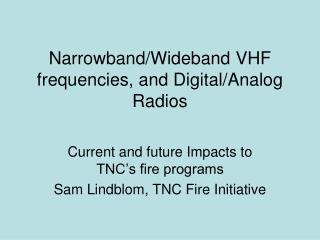 Narrowband/Wideband VHF frequencies, and Digital/Analog Radios