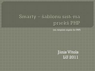 Smarty – šablonu sistēma  priekš PHP
