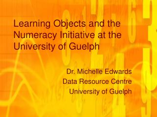 Learning Objects and the Numeracy Initiative at the  University of Guelph