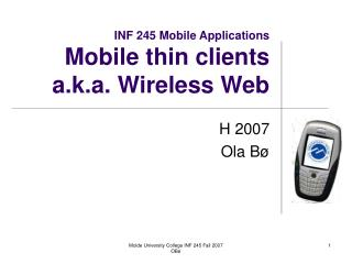 INF 245 Mobile Applications Mobile thin clients  a.k.a. Wireless Web