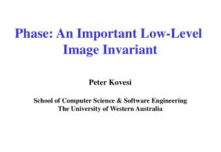 Phase: An Important Low-Level  Image Invariant Peter Kovesi