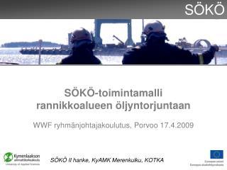 SÖKÖ-toimintamalli  rannikkoalueen öljyntorjuntaan WWF ryhmänjohtajakoulutus, Porvoo 17.4.2009