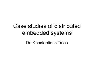 Case studies of distributed embedded systems