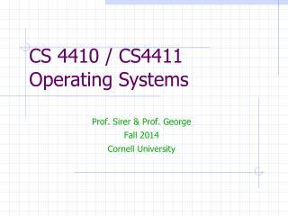 CS  4410 / CS4411 Operating Systems