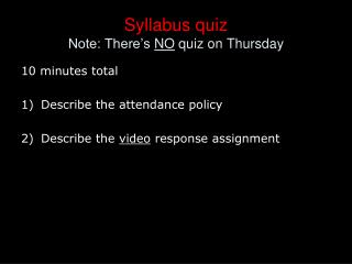 Syllabus quiz  Note: There's  NO  quiz on Thursday