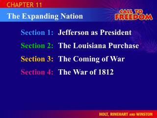 Section 1:	 Jefferson as President Section 2:	 The Louisiana Purchase Section 3: The Coming of War
