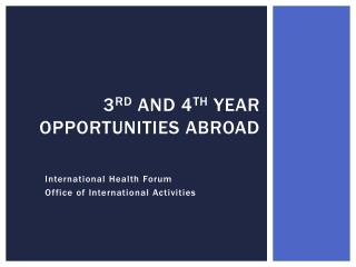 3 rd  and 4 th  Year  Opportunities Abroad
