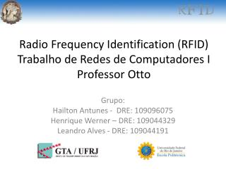 Radio  Frequency Identification (RFID) Trabalho de Redes de Computadores I Professor Otto