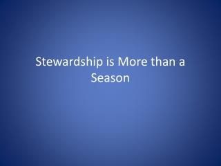 Stewardship is  More than a Season