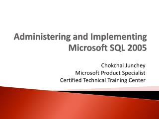 Administering and Implementing  Microsoft SQL 2005
