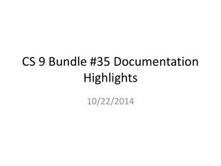 CS 9 Bundle #35 Documentation Highlights