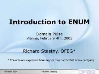 Introduction to ENUM Domain Pulse Vienna, February 4th, 2005