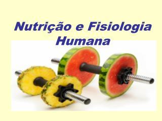 Nutrição e Fisiologia Humana