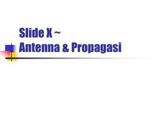 Slide X ~  Antenna & Propagasi
