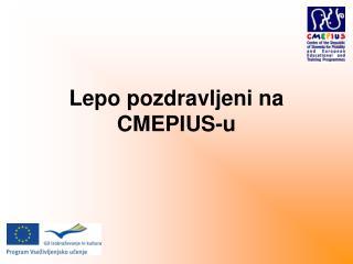 Lepo pozdravljeni na CMEPIUS-u